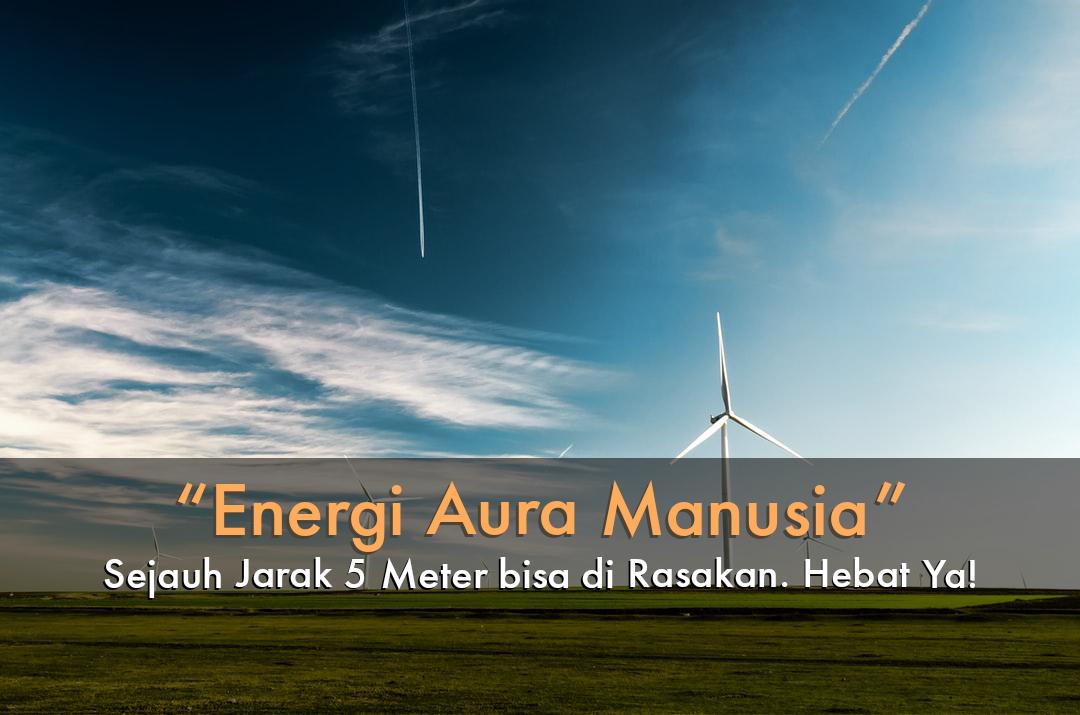 Energi Aura Manusia Sejauh Jarak 5 Meter bisa di Rasakan. Hebat Ya!